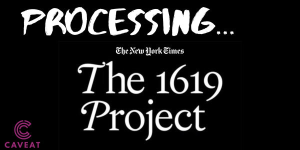 1619 project Processing The 1619 Project: a Caveat Town Hall
