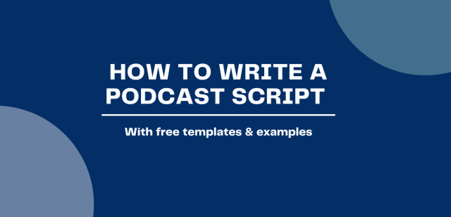 Podcast Script: How to Write One [With Free Templates & Examples]