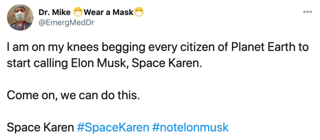 I am on my knees begging every citizen of Planet Earth to start calling Elon Musk, Space Karen.  Come on, we can do this.  Space Karen #SpaceKaren #notelonmusk