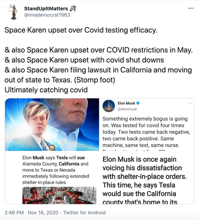 """""""Space Karen upset over Covid testing efficacy.   & also Space Karen upset over COVID restrictions in May. & also Space Karen upset with covid shut downs  & also Space Karen filing lawsuit in California and moving out of state to Texas. (Stomp foot) Ultimately catching covid"""" screenshots of the tweets referenced"""