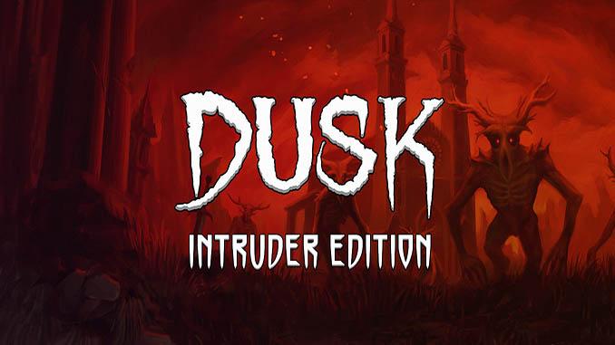 DUSK - Intruder Edition