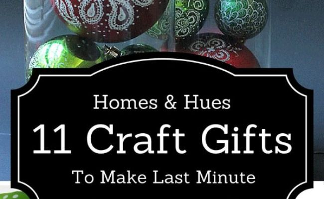 11 Crafty Christmas Gifts You Can Make Last Minute Neatorama