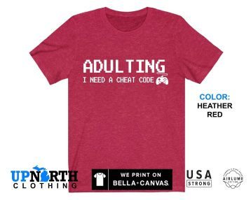 UpNorth Tee - Adulting - I Need a Cheat Code (GAMER EDITION) - Free Shipping - Adulting Shirt