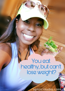 Do you eat health, but can't lose weight?