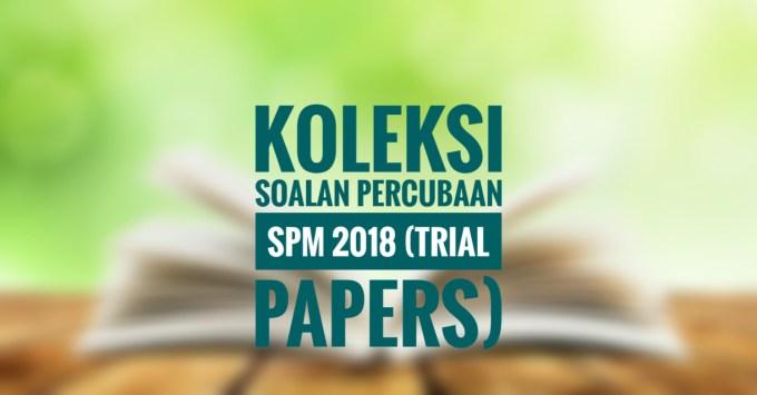Koleksi Soalan Percubaan SPM 2018 (Trial Papers)