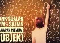 Bank Soalan SPM + Skema Jawapan (Semua Subjek)