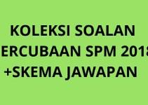 Koleksi Soalan Percubaan Sejarah SPM 2018 + Skema Jawapan
