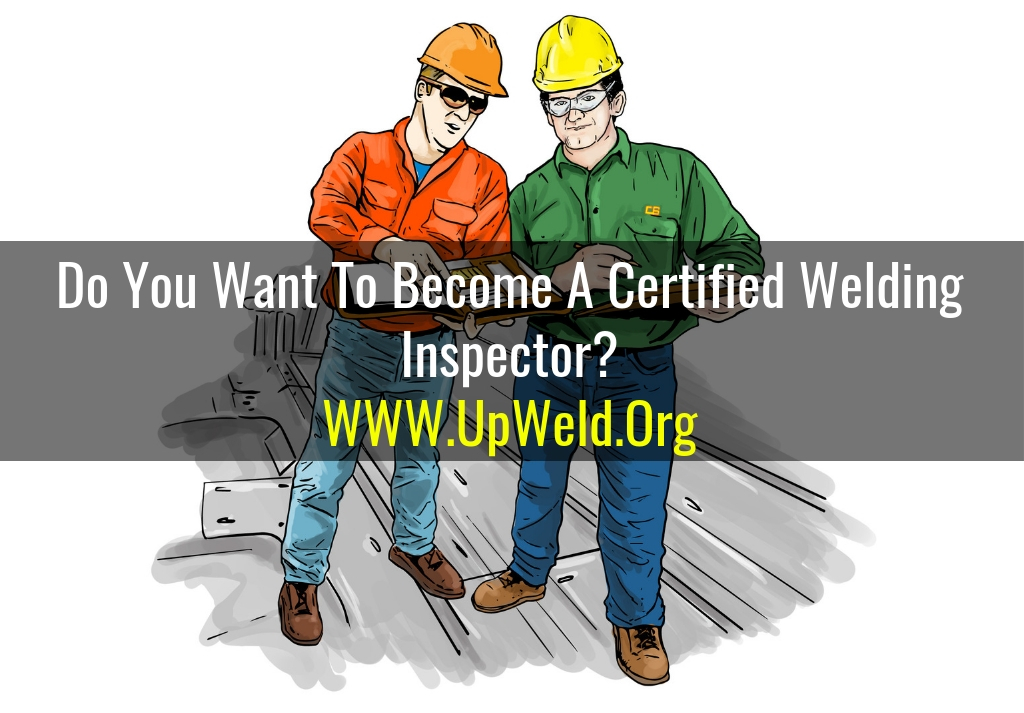 Do You Want To Become A Certified Welding Inspector Upweld