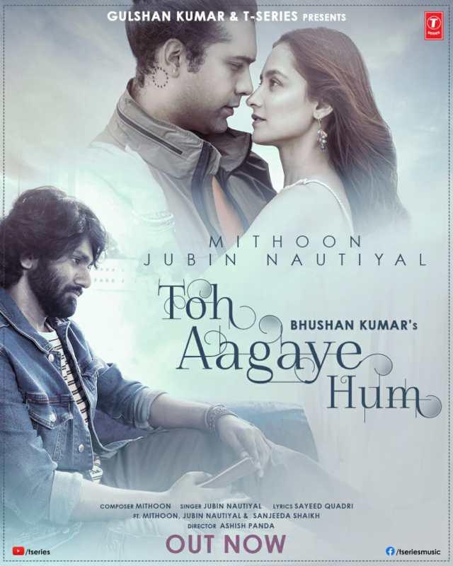 Mithoon & Jubin Nautiyal 'Toh Aagaye Hum' ft Sanjeeda Shaikh is a soulful track