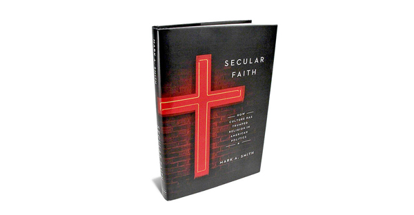 SECULAR FAITH by Mark A. Smith (Chicago, 287 pages, $25)