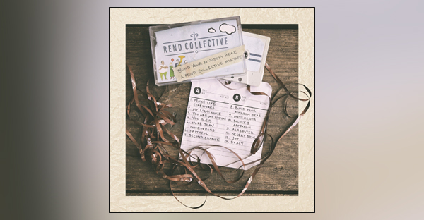 build-your-kingdom-here-a-rend-collective-mixtape