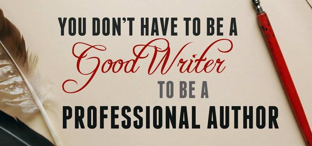 "How to be a ""good"" writer (tips from a book editor)"