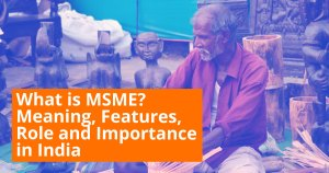 Read more about the article What is MSME? Meaning, Full Form, Features, Role, and Importance in India