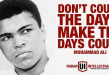 """Don't count the days; make the days count"" - Muhammad Ali"