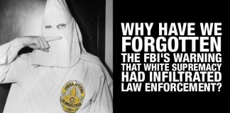 Why Have We Forgotten The FBI's Warning That White Supremacy Had Infiltrated Law Enforcement?