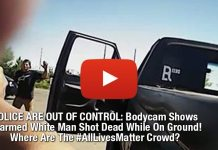 POLICE ARE OUT OF CONTROL: Bodycam Shows Unarmed White Man Shot Dead While On Ground! Where Are The #AllLivesMatter Crowd?