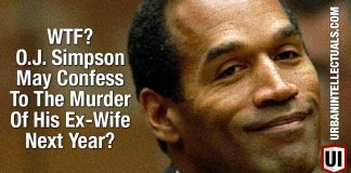 WTF? O.J. Simpson May Confess To The Murder Of His Ex-Wife Next Year?