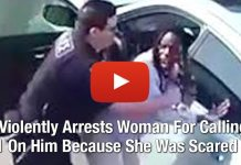 Cop Violently Arrests Woman For Calling 911 On Him Because She Was Scared