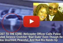 RACIST TO THE CORE: Helicopter Officer Calls Police Executed Terence Crutcher 'Bad Dude' Even Though He Was Unarmed, Peaceful, And Had His Hands Up