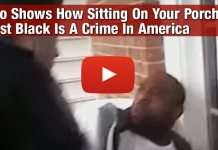 Video Shows How Sitting On Your Porch Whilst Black Is A Crime In America