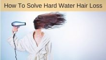 How To Solve Hard Water Hair Loss