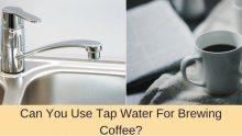 Can You Use Your Tap Water For Coffee?
