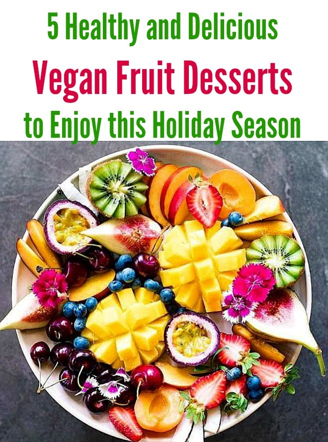5 Healthy and Delicious Vegan Fruit Desserts to Enjoy this Holiday Season