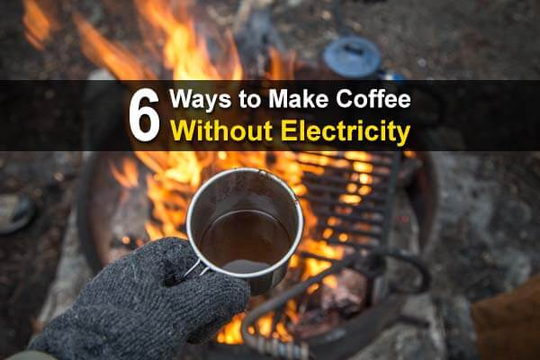 6 Ways To Make Coffee Without Electricity   Urban Survival ...