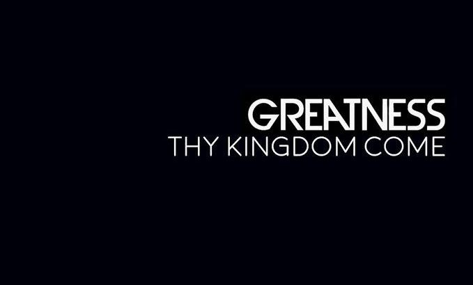 Greatness – Thy Kingdom Come (Music Video)