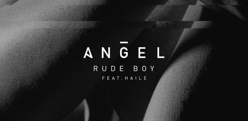 Angel ft. Haile – Rude Boy (Music Video/iTunes/Spotify)