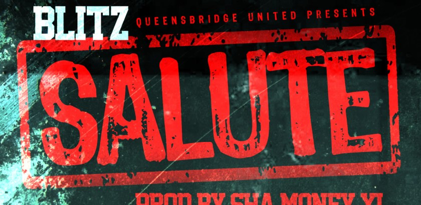 QUEENSBRIDGE UNITED Presents: Blitz - Salute (Prod. by Sha Money XL/Audio)