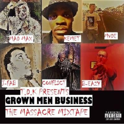 T.D.K Presents Grown Men Business: The Massacre (Mixtape/Audio/Free Download)
