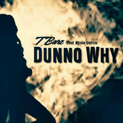 T BARZ ft. Nicole Garcia - Dunno Why (Audio)