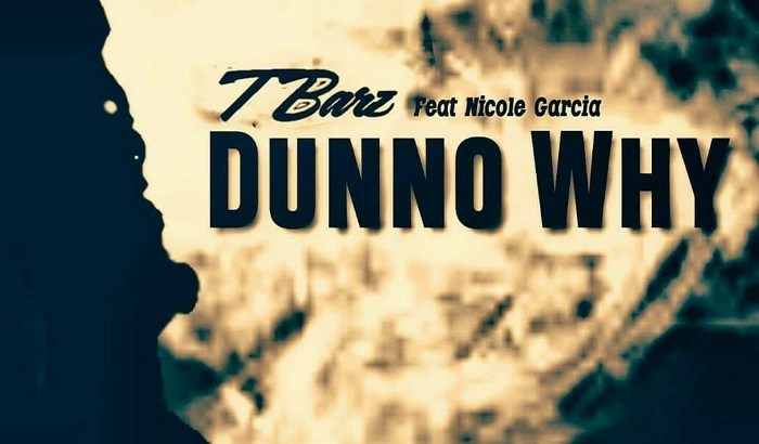 T BARZ ft. Nicole Garcia - Dunno Why (Audio)