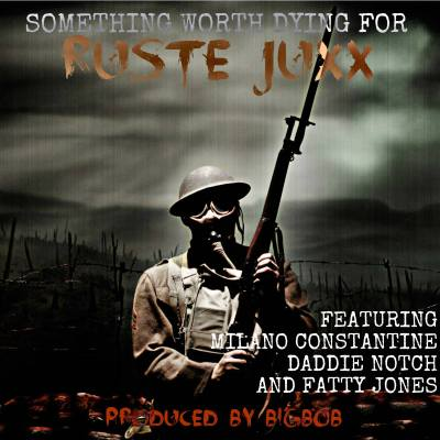 Ruste Juxx ft. Milano Constantine, Daddie Notch & Fatty Jones - Something Worth Dying For (Prod. by BigBob/Audio)