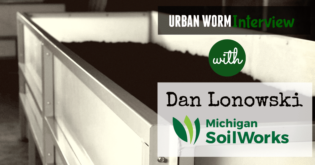 Urban Worm Interview: Dan Lonowski of Michigan SoilWorks