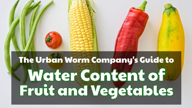 Water Content of Fruits and Vegetables: Vermicomposting 101
