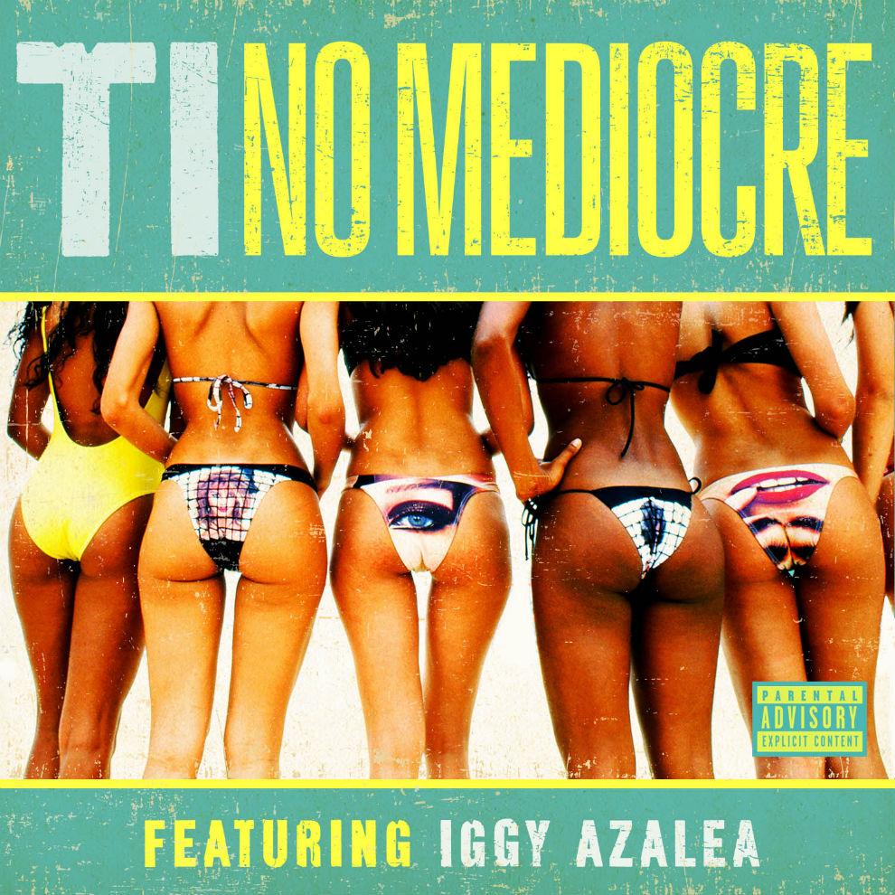 ti-featuring-iggy-azalea-no-mediocre-1