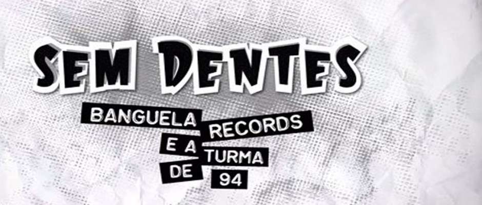 sem-dentes-banguela-records-e-a-turma-de-94-full-e1436191206264