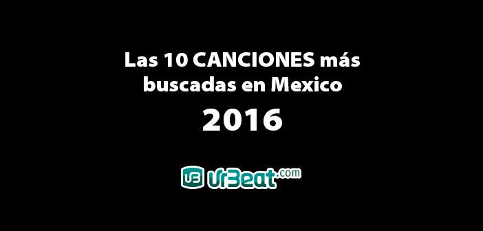 Las 10 canciones más buscadas en México 2016