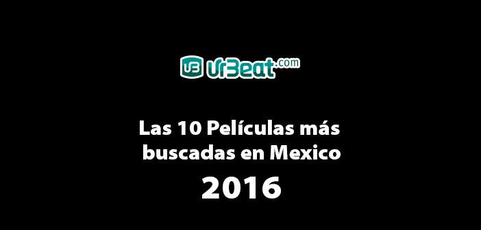Las 10 Películas más buscadas en México 2016