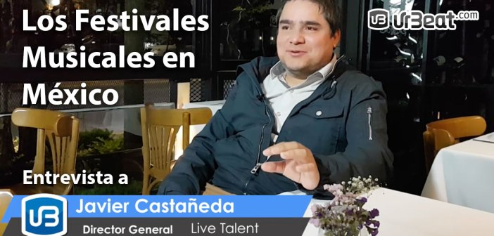 Festivales Musicales en México – Entrevista a Javier Castañeda de Live Talent