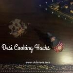 Desi Cooking Hacks