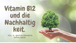 Vitamin B12 und die Nachhaltigkeit. Quicklebendig überleben