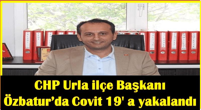 CHP Urla ilçe başkanı Özbatur' da Covit 19′ a yakalandı