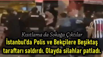 İstanbul'da Polis ve Bekçilere Beşiktaş taraftarı saldırdı. Olayda silahlar patladı.