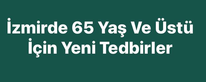 İzmirde 65 Yaş Ve Üstü İçin Yeni Tedbirler