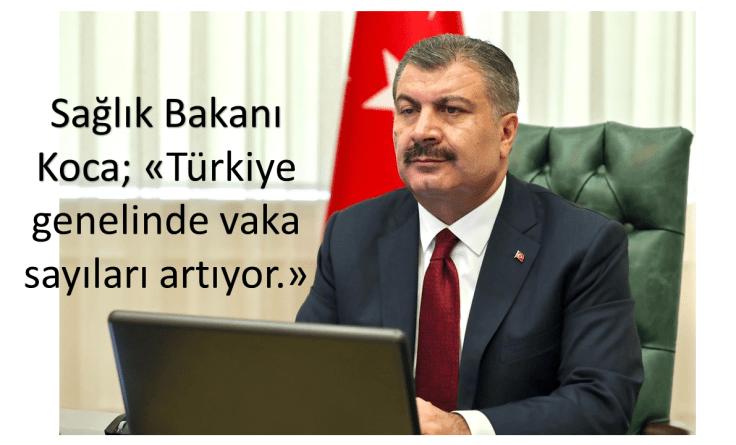 """Sağlık Bakanı Koca; """"Türkiye genelinde vaka sayısında artış görülüyor."""""""