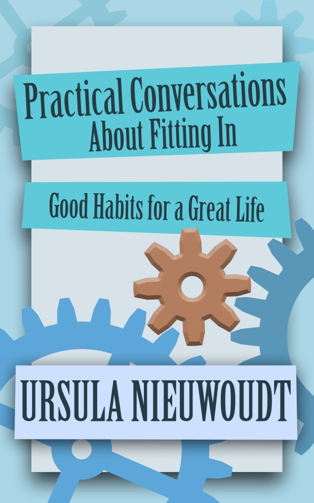 Practical Conversations About Fitting In: Good Habits For A Great Life
