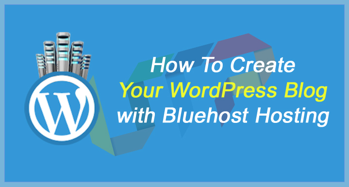 How To Create Your WordPress Blog with Bluehost Hosting